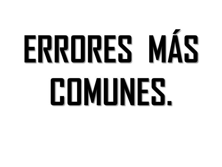 ERRORES  MÁS COMUNES.<br />