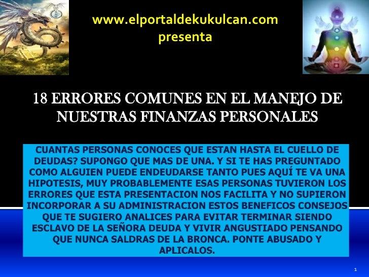 www.elportaldekukulcan.compresenta<br />18 ERRORES COMUNES EN EL MANEJO DE NUESTRAS FINANZAS PERSONALES<br />CUANTAS PERSO...