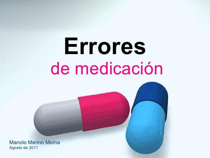 Errores de medicación Manolo Merino Moína Agosto de 2011