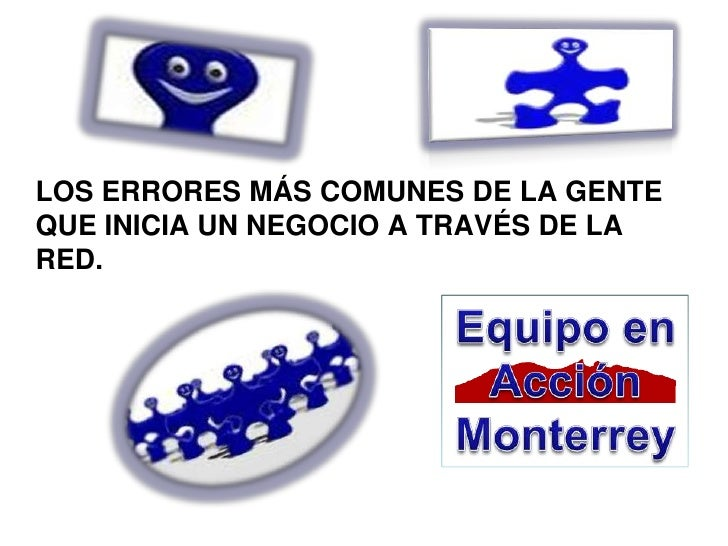 Los errores más comunes de la gente que inicia un negocio a través de la Red.<br />Equipo en Acción Monterrey<br />