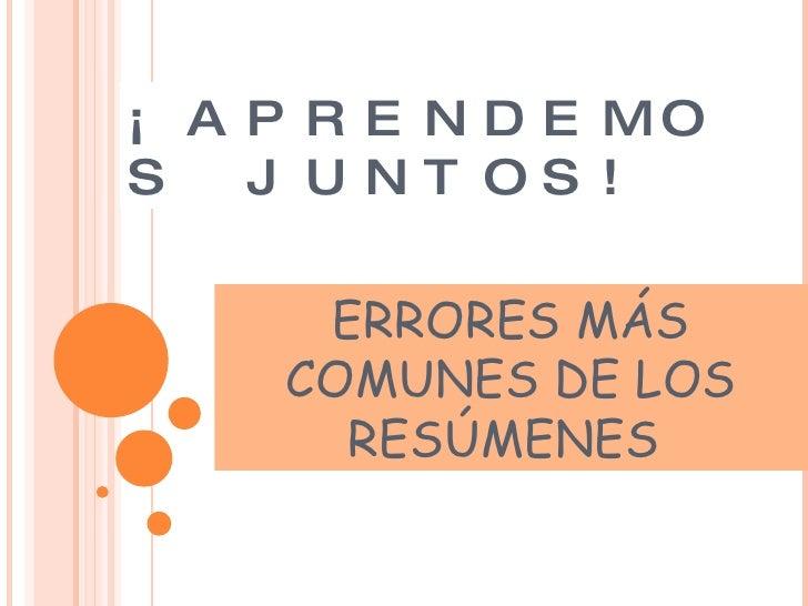 ERRORES MÁS COMUNES DE LOS RESÚMENES  ¡APRENDEMOS JUNTOS!