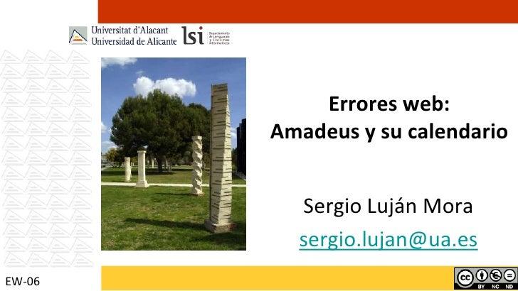 Errores web:Amadeus y su calendario<br />Sergio Luján Mora<br />sergio.lujan@ua.es<br />EW-06<br />