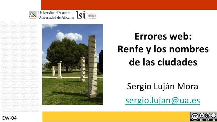 Errores web:Renfe y los nombres de las ciudades<br />Sergio Luján Mora<br />sergio.lujan@ua.es<br />EW-04<br />