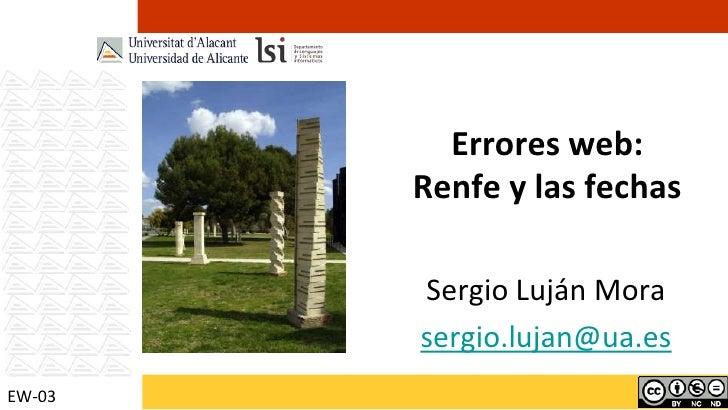 Errores web:Renfe y las fechas<br />Sergio Luján Mora<br />sergio.lujan@ua.es<br />EW-03<br />