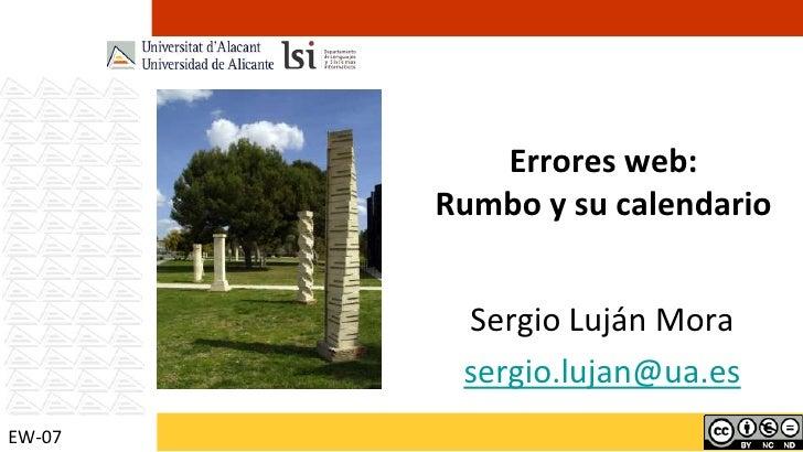 Errores web:Rumbo y su calendario<br />Sergio Luján Mora<br />sergio.lujan@ua.es<br />EW-07<br />