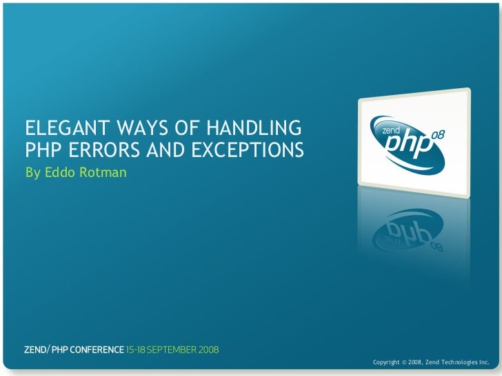 ELEGANT WAYS OF HANDLING PHP ERRORS AND EXCEPTIONS By Eddo Rotman                                     Copyright © 2008, Ze...