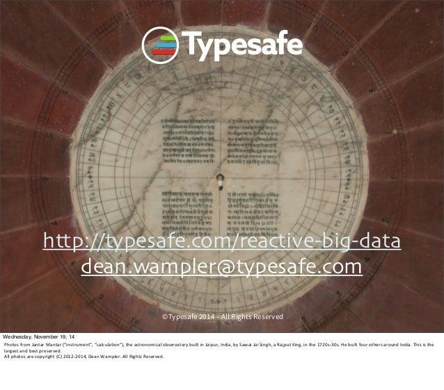 http://typesafe.com/reactive-big-data  dean.wampler@typesafe.com  ©Typesafe 2014 – All Rights Reserved  Wednesday, Novembe...