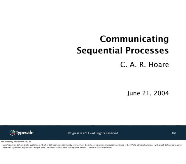 ©Typesafe 2014 – All Rights Reserved 105  Wednesday, November 19, 14  Hoare's  book  on  CSP,  originally  published  in  ...