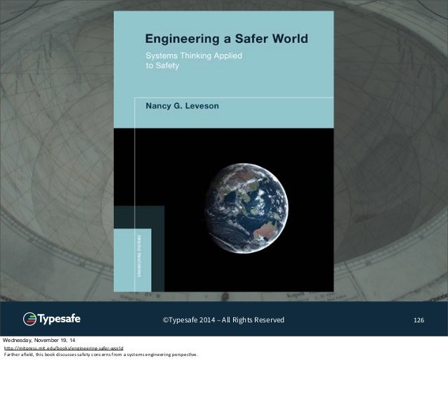 ©Typesafe 2014 – All Rights Reserved 126  Wednesday, November 19, 14  h^p://mitpress.mit.edu/books/engineering-‐safer-‐w...