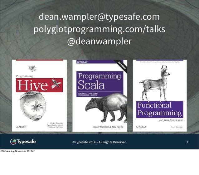 dean.wampler@typesafe.com  polyglotprogramming.com/talks  @deanwampler  ©Typesafe 2014 – All Rights Reserved 2  Wednesday,...