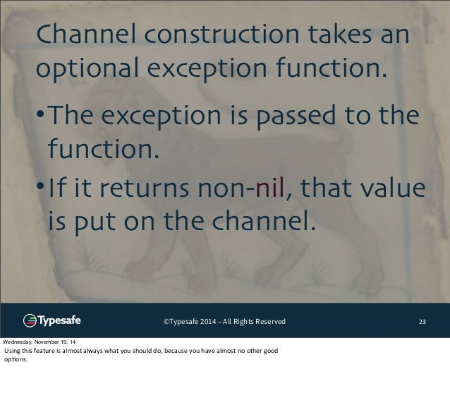 Channel construction takes an  optional exception function.  •The exception is passed to the  function.  •If it returns no...
