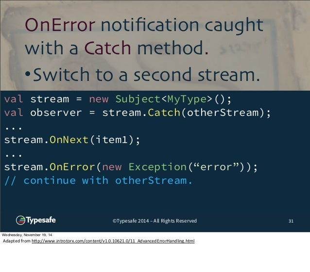 OnError notification caught  with a Catch method.  •Switch to a second stream.  val stream = new Subject<MyType>();  val o...