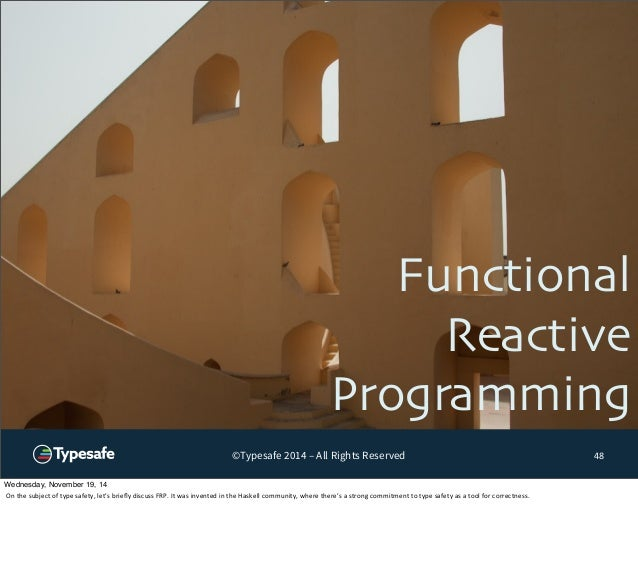 Functional  Reactive  Programming  ©Typesafe 2014 – All Rights Reserved 48  Wednesday, November 19, 14  On  the  subject  ...
