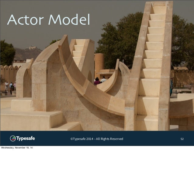 Actor Model  ©Typesafe 2014 – All Rights Reserved  52  Wednesday, November 19, 14