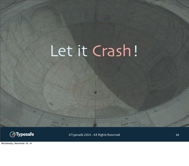 Let it Crash!  ©Typesafe 2014 – All Rights Reserved  68  Wednesday, November 19, 14