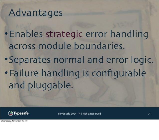 Advantages  •Enables strategic error handling  across module boundaries.  •Separates normal and error logic.  •Failure han...