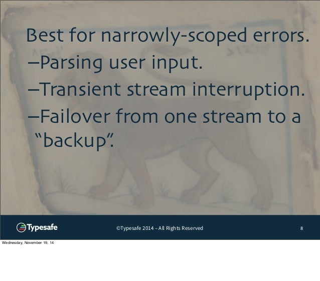 """Best for narrowly-scoped errors.  –Parsing user input.  –Transient stream interruption.  –Failover from one stream to a  """"..."""