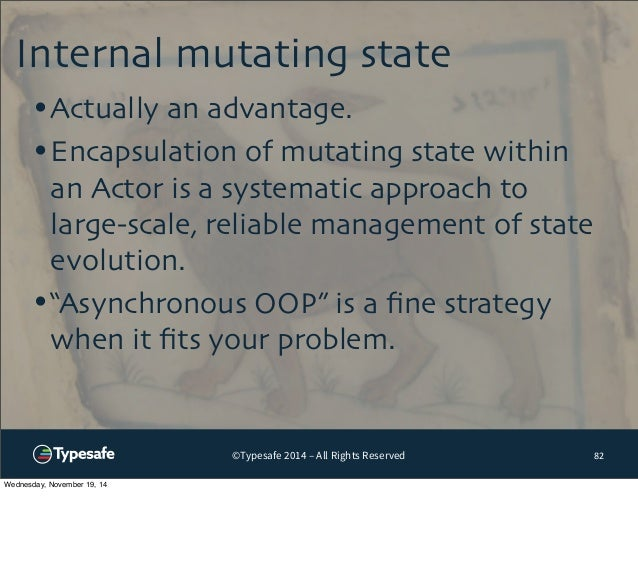 Internal mutating state  ©Typesafe 2014 – All Rights Reserved  82  •Actually an advantage.  •Encapsulation of mutating sta...