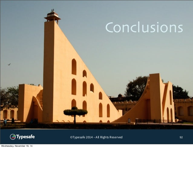 Conclusions  ©Typesafe 2014 – All Rights Reserved  92  Wednesday, November 19, 14