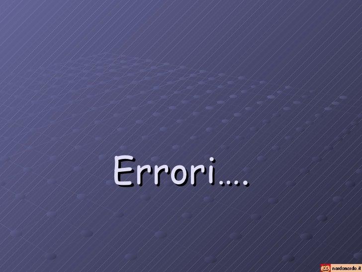 Errori….