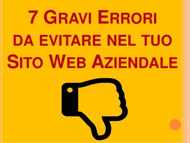 7 GRAVI ERRORI DA EVITARE NEL TUO SITO WEB AZIENDALE
