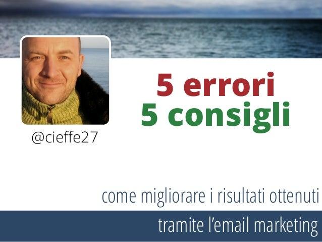 @cieffe27 5 errori 5 consigli tramite l'email marketing come migliorare i risultati ottenuti