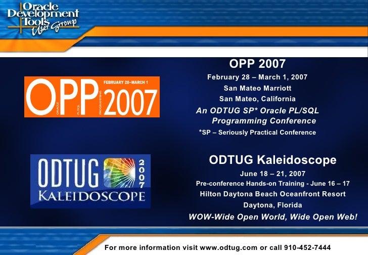 OPP 2007 February 28 – March 1, 2007 San Mateo Marriott San Mateo, California An ODTUG SP* Oracle PL/SQL Programming Confe...