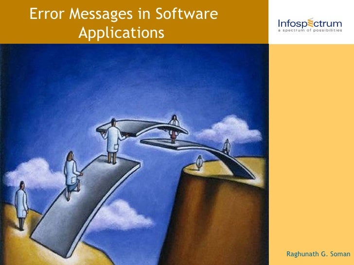 Error Messages in Software Applications Raghunath G. Soman