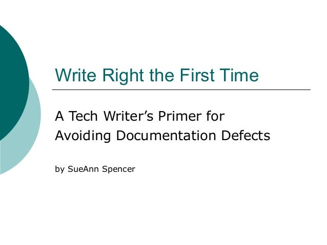 Write Right the First Time A Tech Writer's Primer for Avoiding Documentation Defects by SueAnn Spencer