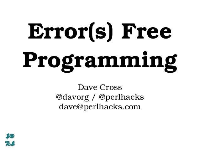Error(s) Free Programming Dave Cross @davorg / @perlhacks dave@perlhacks.com