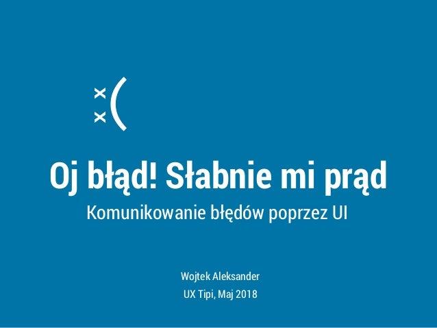 x x ( WOJTEK ALEKSANDER, UX TIPI, MAJ 2018 Najepszy komunikat o błędzie ever?