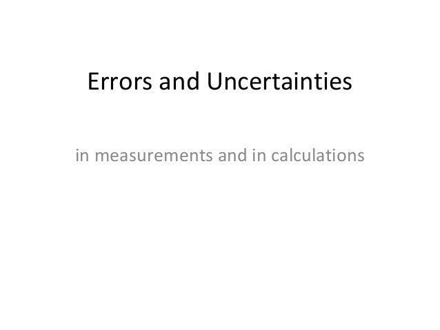 Errors and Uncertainties in measurements and in calculations
