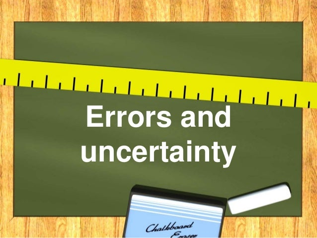 errors uncertainties and measurements And because the measurement depended on the body size and length of the person measuring, it often leads to varying measurements which leads to inaccuracy and errors in the measurements in the following years, a better system of units of measurement was developed – the metric system.