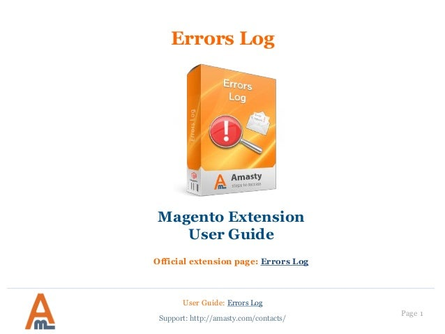 Page 1  User Guide: Errors Log  Support: http://amasty.com/contacts/  Errors Log  Magento Extension  User Guide  Official ...