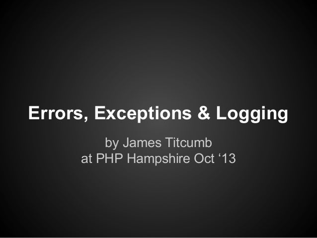 Errors, Exceptions & Logging by James Titcumb at PHP Hampshire Oct '13