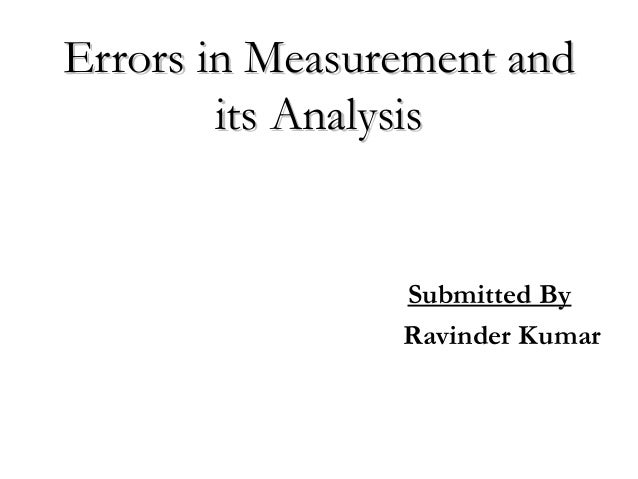 Errors in Measurement andErrors in Measurement and its Analysisits Analysis Submitted By Ravinder Kumar