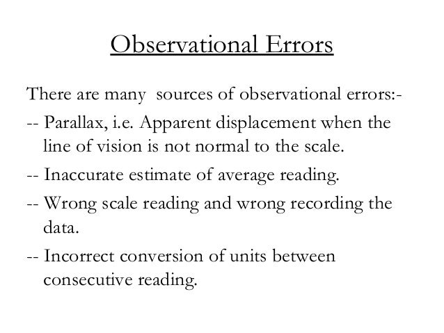 Observational Errors There are many sources of observational errors:- -- Parallax, i.e. Apparent displacement when the lin...
