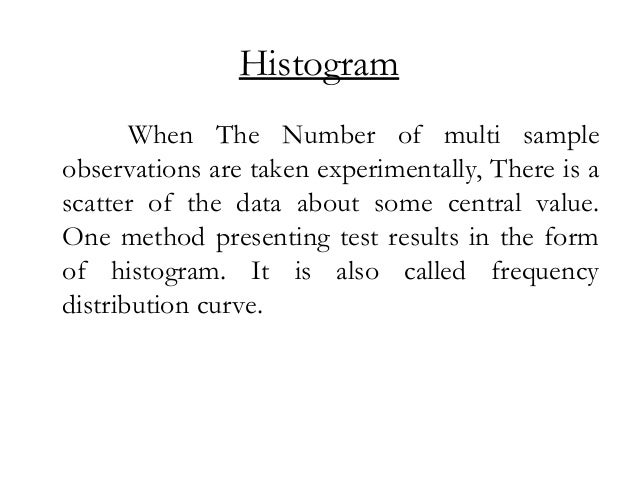 Histogram When The Number of multi sample observations are taken experimentally, There is a scatter of the data about some...