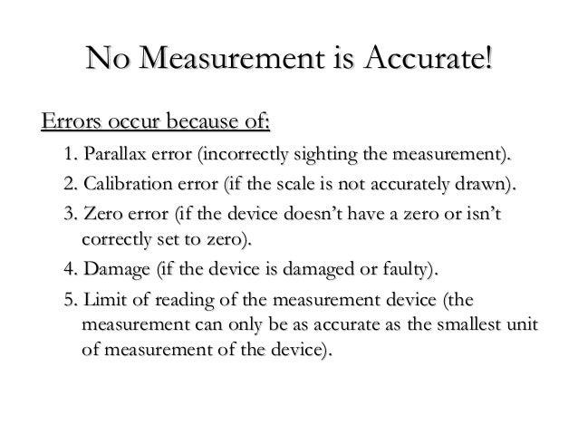 No Measurement is Accurate!No Measurement is Accurate! Errors occur because of:Errors occur because of: 1. Parallax error ...