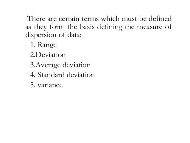 Range And Deviation The simplest possible measure of dispersion is the range which is the difference between greatest and ...