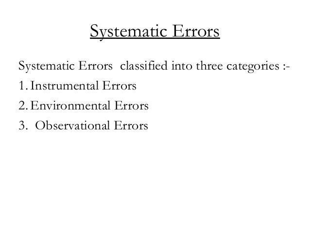 Systematic Errors Systematic Errors classified into three categories :- 1. Instrumental Errors 2. Environmental Errors 3. ...