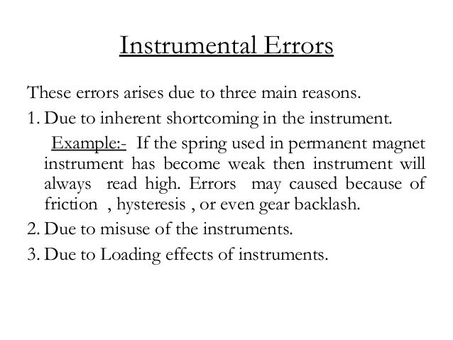 Instrumental Errors These errors arises due to three main reasons. 1. Due to inherent shortcoming in the instrument. Examp...