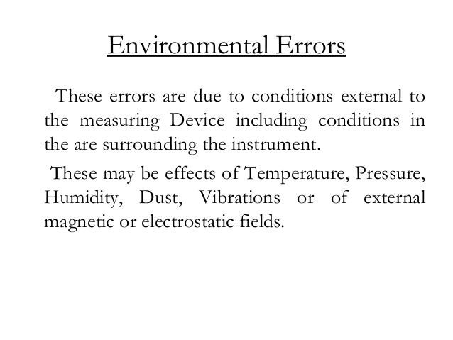 Environmental Errors These errors are due to conditions external to the measuring Device including conditions in the are s...