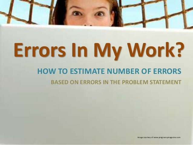 Errors In My Work? HOW TO ESTIMATE NUMBER OF ERRORS BASED ON ERRORS IN THE PROBLEM STATEMENT  Image courtesy of www.pregna...