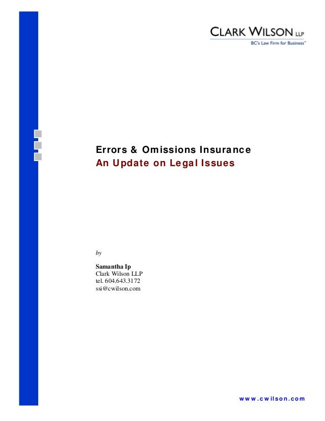 Errors & Omissions InsuranceAn Update on Legal IssuesbySamantha IpClark Wilson LLPtel. 604.643.3172ssi@cwilson.com        ...