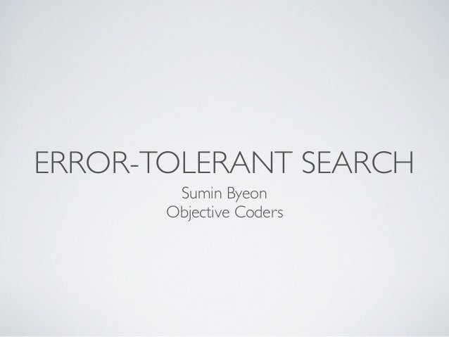 ERROR-TOLERANT SEARCH        Sumin Byeon       Objective Coders
