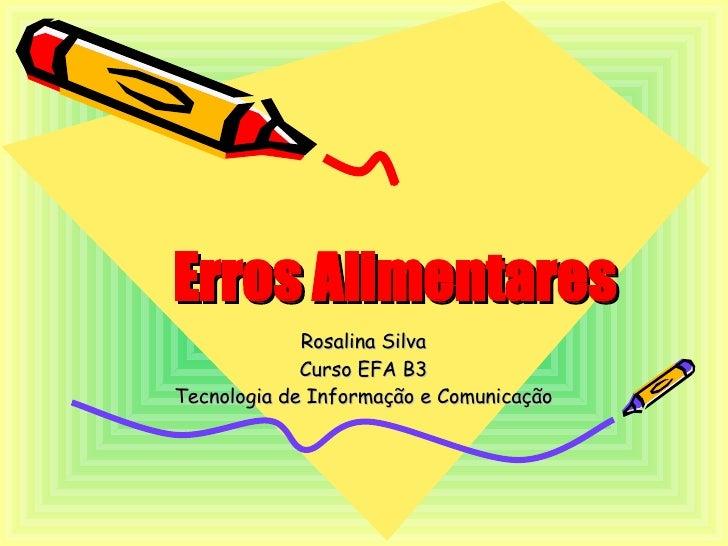 Erros Alimentares Rosalina Silva Curso EFA B3 Tecnologia de Informação e Comunicação