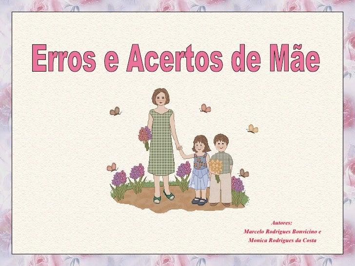 Autores:  Marcelo Rodrigues Bonvicino e Monica Rodrigues da Costa Erros e Acertos de Mãe