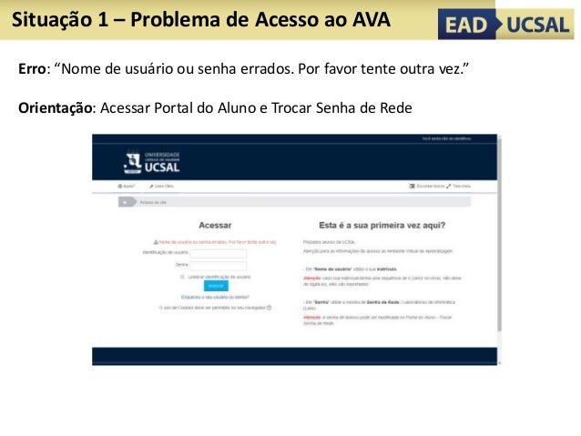 """Situação 1 – Problema de Acesso ao AVA Erro: """"Nome de usuário ou senha errados. Por favor tente outra vez."""" Orientação: Ac..."""