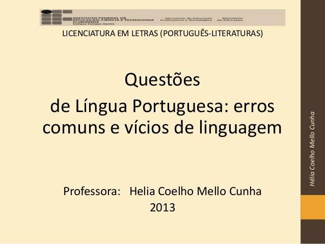 LICENCIATURA EM LETRAS (PORTUGUÊS-LITERATURAS) Questões de Língua Portuguesa: erros comuns e vícios de linguagem Professor...